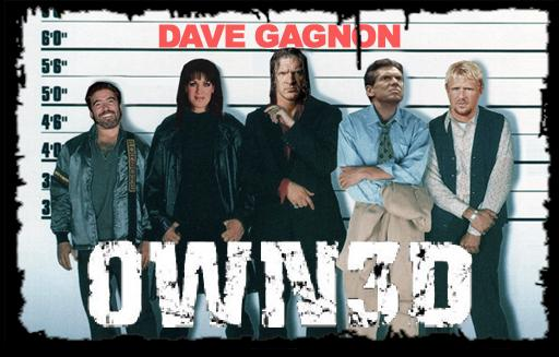 Dave Gagnon's OWNED!